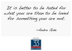 It is better to be hated for what you are than to be loved for something you are not. | Andre Gide