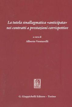 La tutela sinallagmatica anticipatta nei contratti a prestazioni corrispettive / a cura di Alberto Venturelli. - Torino : G. Giappichelli, 2013