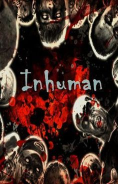 Inhuman -- read, comment, vote, like and share this awesome story -- like right NOW!!! Cheers and Thanks!