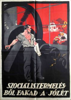 Poster from the time of the short-lived Hungarian Soviet Republic. Prosperity comes from social production - Imre Földes Communist Propaganda, Propaganda Art, Vintage Posters, Retro Posters, Socialist Realism, Political Art, Red Army, Illustrations And Posters, Hungary