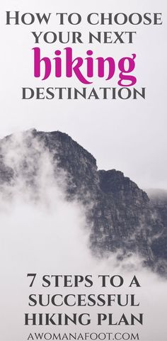 The ultimate guide to choose your hiking destination in 7 key steps. | hiking and camping | solo travel | hike | backpacking | http://Awomanafoot.com