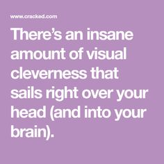 There's an insane amount of visual cleverness that sails right over your head (and into your brain).