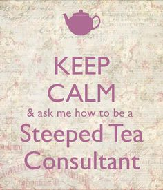 Steeped Tea Consultant US | KEEP CALM & ask me how to be a Steeped Tea Consultant