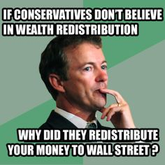 PhilosoRandPaul: If conservatives don't believe in wealth redistribution, why did they redistribute your money to Wall Street? http://ivn.us/2014/01/23/philosorandpaul-memes-showcase-rand-pauls-views/?utm_source=ivn&utm_medium=listing&utm_campaign=opt-beta-v-1-0 #libertarian #teaparty #randpaul #gop #politics #conservative