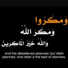 We plan and Allah plans indeed Allah is the best of planners.