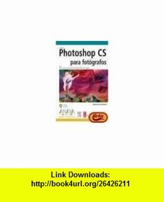 Photoshop CS para Fotografos/ Adobe Photoshop Cs for Photographers Una guia creativa para los profesionales de la imagen / A creative guide for ... / Design and Creativity) (Spanish Edition) (9788441517332) Martin Evening , ISBN-10: 8441517339  , ISBN-13: 978-8441517332 ,  , tutorials , pdf , ebook , torrent , downloads , rapidshare , filesonic , hotfile , megaupload , fileserve