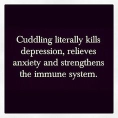 why I have: depression, anxiety, and low self-esteem. No one wants to cuddle with me, and no one ever has.