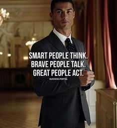 Smart people think great people act.
