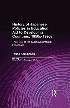 Download free History of Japanese Policies in Education Aid to Developing Countries 1950s-1990s: The Role of the Subgovernmental Processes (East Asia: History Politics Sociology and Culture) pdf