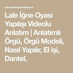 Lale İğne Oyası Yapılışı Videolu Anlatım | Anlatımlı Örgü, Örgü Modeli, Nasıl Yapılır, El işi, Dantel,
