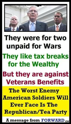 If you vote Teabagger/Republican... you vote AGAINST VETERANS, ELDERLY, POOR, MIDDLE CLASS, CHILDREN....