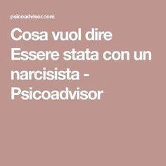 Cosa vuol dire Essere stata con un narcisista - Psicoadvisor