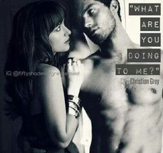 What are you doing to me? Fifty Shades of Grey