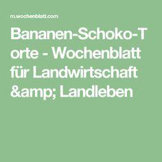 Bananen-Schoko-Torte - Wochenblatt für Landwirtschaft & Landleben