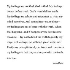 let Your truth drown out my selfish feelings, Lord. for my feelings are not truth. Your Word IS the truth. Bible Verses Quotes, Jesus Quotes, Faith Quotes, Me Quotes, Scriptures, Trusting God Quotes, Quotes About God, Quotes To Live By, Cool Words