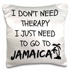 3dRose I dont need therapy I just need to go to Jamaica, Pillow Case, 16 by 16-inch
