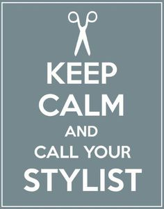 Helpful Hint: Keep calm and call your stylist :) were unlicensed therapists. Lol