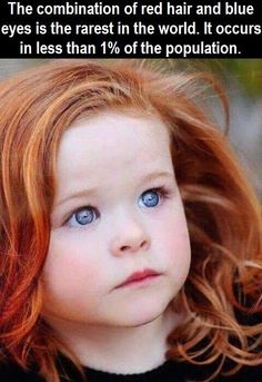 """The combination of red hair and blue eyes is the rarest in the world. It occurs in less than 1% of the population."""