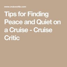 Tips for Finding Peace and Quiet on a Cruise - Cruise Critic