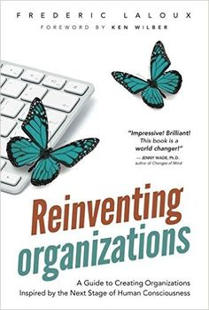 Reinventing Organizations: A Guide to Creating Organizations Inspired by the Next Stage of Human Consciousness: Amazon.it: Frederic Laloux, Ken Wilber: Libri in altre lingue