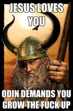 Jesus loves you... Odin Demands U Grow F*ck Up