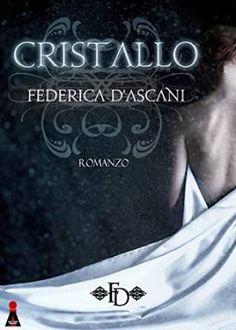 #Narrativa #italianselfpublishing Federica D'Ascani   Cristallo  Sognando tra le Righe: CRISTALLO     Federica D'Ascani    Recensione