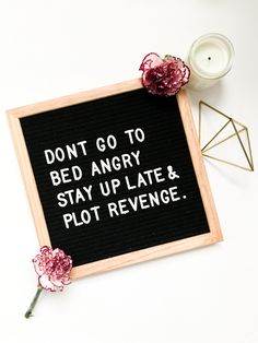 Don't go to bed angry stay up late & plot revenge