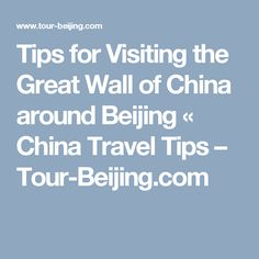 Tips for Visiting the Great Wall of China around Beijing «  China Travel Tips – Tour-Beijing.com
