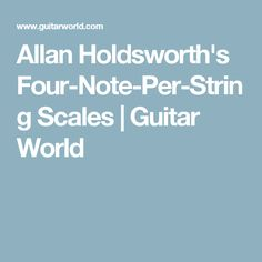Allan Holdsworth's Four-Note-Per-String Scales | Guitar World