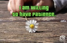 I am willing to have patience. #AffirmationoftheDay #Inspiration #Dherbs