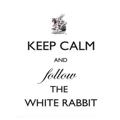 Keep Calm and follow the White Rabbit  by minoule