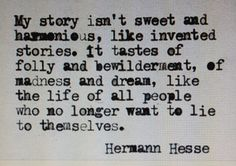 """slayashell """"My story … it tastes of madness and dream"""" – Hermann Hesse ☆ Hermann Hesse, Words Quotes, Me Quotes, Sayings, Qoutes, Story Quotes, Dark Quotes, Famous Quotes, Funny Quotes"""
