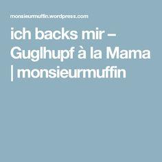 ich backs mir – Guglhupf à la Mama | monsieurmuffin