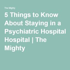 5 Things to Know About Staying in a Psychiatric Hospital | The Mighty