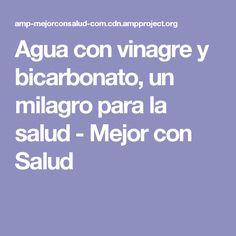Agua con vinagre y bicarbonato, un milagro para la salud - Mejor con Salud Apple Vinegar, Baking Soda, Health And Beauty, Remedies, Get Well Soon