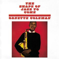 "The Shape of Jazz to Come, Ornette Coleman - Coleman's sound was so out-there, one audience threw his tenor sax over a cliff. He switched to alto and pioneered free jazz: no chords, no harmony, any player can take the lead. Here, his music can be just as lyrical as it is demanding, particularly on the haunting ""Lonely Woman."""