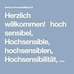 Herzlich willkommen!hochsensibel, Hochsensible, hochsensiblen, Hochsensibilität, Hochsensitivität, hochsensitiv, Hypersensitivität, Hypersensibilität, Potential Hochsensible, Hochsensibilität, highly sensitive person, HSP