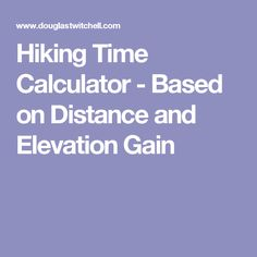 Hiking Time Calculator - Based on Distance and Elevation Gain