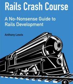 Rails Crash Course: A No-Nonsense Guide To Rails Development PDF