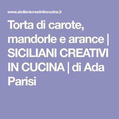 Torta di carote, mandorle e arance | SICILIANI CREATIVI IN CUCINA | di Ada Parisi