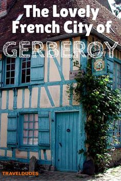 The Lovely French City of Gerberoy | Ranked among the most beautiful villages of France, Gerberoy owes its reputation for different reason | Travel Dudes Social Travel Community