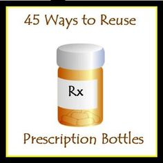 45 Great Ways to Reuse Prescription Bottles. I always feel guilty throwing them away, so I'm glad to know there's something useful that I can do with them.