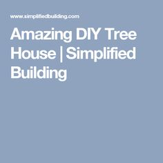 Amazing DIY Tree House | Simplified Building