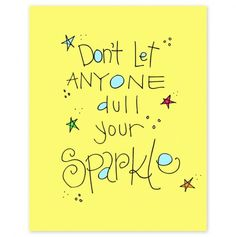 Don't let anyone dull your sparkle!