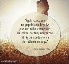 Życie spędzone na popełnianiu błędów... #Shaw-George-Bernard,  #Klęska,-porażka,-błędy, #Życie
