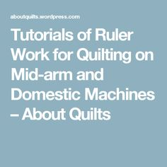 Tutorials of Ruler Work for Quilting on Mid-arm and Domestic Machines – About Quilts
