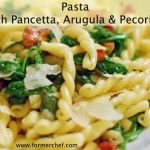 Pasta with Pancetta, Arugula and Pecorino