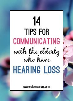 Age-related hearing loss in elders is a common chronic condition.Here are some tips to help you communicate effectively with the hard-of-hearing.