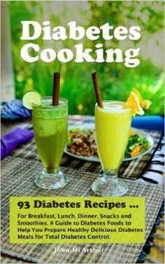 Diabetes Recipes for Breakfast, Lunch, Dinner, Snacks and Smoothies. A Guide to Diabetes Foods to Help You Prepare Healthy Delicious ... Diabetic Meals and Natural Diabetes Food.