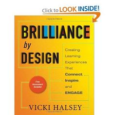 Brilliance by Design: Creating Learning Experiences That Connect, Inspire, and Engage: Vicki Halsey: 9781605094229: Amazon.com: Books